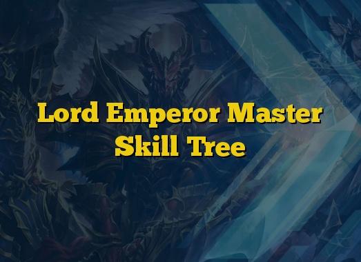 Lord Emperor Master Skill Tree