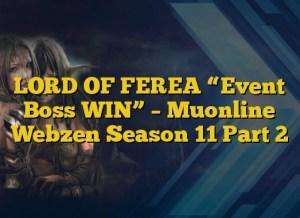 """LORD OF FEREA """"Event Boss WIN"""" – Muonline Webzen Season 11 Part 2"""