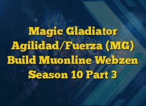 Magic Gladiator Agilidad/Fuerza (MG) Build Muonline Webzen Season 10 Part 3