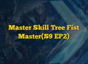 Master Skill Tree Fist Master(S9 EP2)