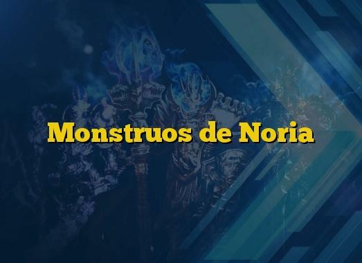 Monstruos de Noria
