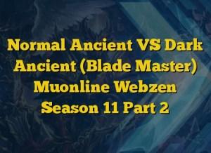 Normal Ancient VS Dark Ancient (Blade Master) Muonline Webzen Season 11 Part 2