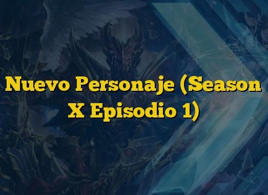 Nuevo Personaje (Season X Episodio 1)