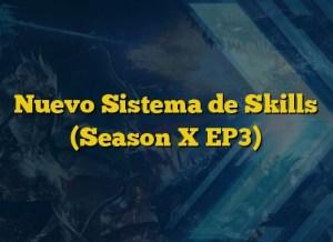 Nuevo Sistema de Skills (Season X EP3)