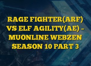 RAGE FIGHTER(ARF) VS ELF AGILITY(AE) – MUONLINE WEBZEN SEASON 10 PART 3