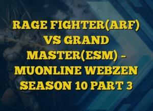 RAGE FIGHTER(ARF) VS GRAND MASTER(ESM) – MUONLINE WEBZEN SEASON 10 PART 3