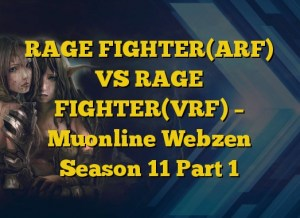 RAGE FIGHTER(ARF) VS RAGE FIGHTER(VRF) – Muonline Webzen Season 11 Part 1