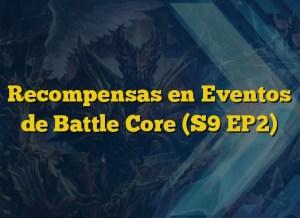 Recompensas en Eventos de Battle Core (S9 EP2)