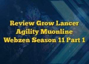Review Grow Lancer Agility Muonline Webzen Season 11 Part 1