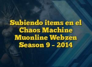 Subiendo items en el Chaos Machine Muonline Webzen Season 9 – 2014