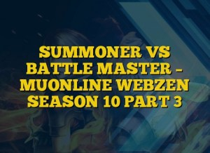 SUMMONER VS BATTLE MASTER – MUONLINE WEBZEN SEASON 10 PART 3