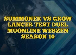 SUMMONER VS GROW LANCER TEST DUEL MUONLINE WEBZEN SEASON 10