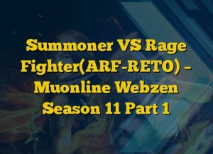 Summoner VS Rage Fighter(ARF-RETO) – Muonline Webzen Season 11 Part 1