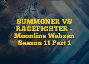 SUMMONER VS RAGEFIGHTER – Muonline Webzen Season 11 Part 1