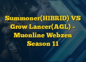 Summoner(HIBRID) VS Grow Lancer(AGL) – Muonline Webzen Season 11
