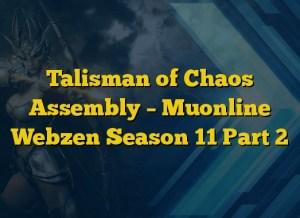 Talisman of Chaos Assembly – Muonline Webzen Season 11 Part 2