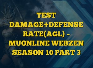 TEST DAMAGE+DEFENSE RATE(AGL) – MUONLINE WEBZEN SEASON 10 PART 3