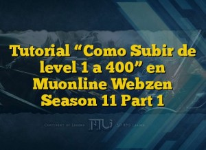"Tutorial  ""Como Subir de level 1 a 400"" en Muonline Webzen Season 11 Part 1"
