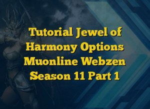 Tutorial Jewel of Harmony Options Muonline Webzen Season 11 Part 1