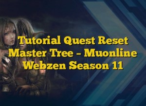 Tutorial Quest Reset Master Tree – Muonline Webzen Season 11