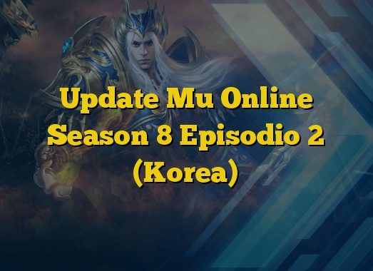 Update Mu Online Season 8 Episodio 2 (Korea)