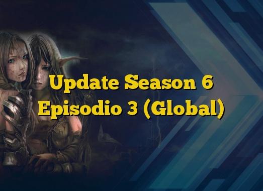 Update Season 6 Episodio 3 (Global)