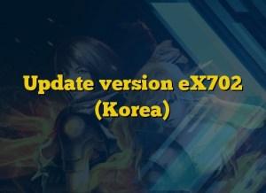Update version eX702 (Korea)