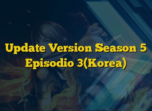 Update Version Season 5 Episodio 3(Korea)