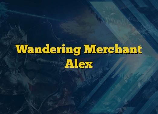 Wandering Merchant Alex