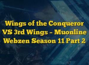 Wings of the Conqueror  VS 3rd Wings – Muonline Webzen Season 11 Part 2