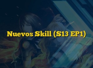 Nuevos Skill (S13 EP1)