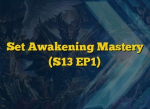 Set Awakening Mastery (S13 EP1)