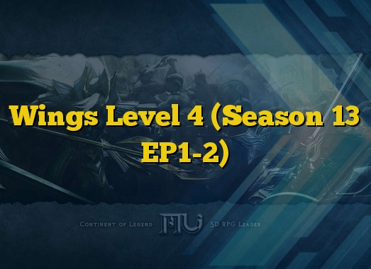 Wings Level 4 (Season 13 EP1-2)