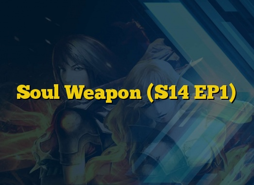 Soul Weapon (S14 EP1)