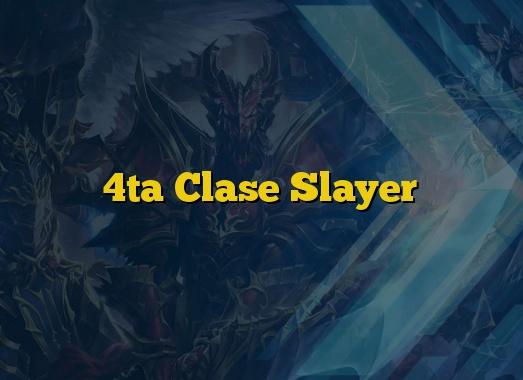 4ta Clase Slayer