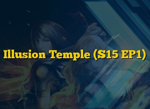 Illusion Temple (S15 EP1)