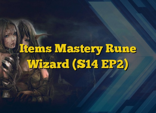 Items Mastery Rune Wizard (S14 EP2)