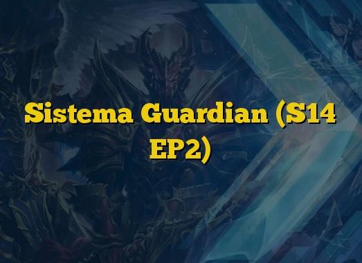 Sistema Guardian (S14 EP2)