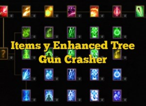Items y Enhanced Tree Gun Crasher