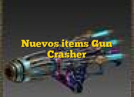 Nuevos items Gun Crasher