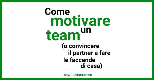 Come motivare un team o un collaboratore