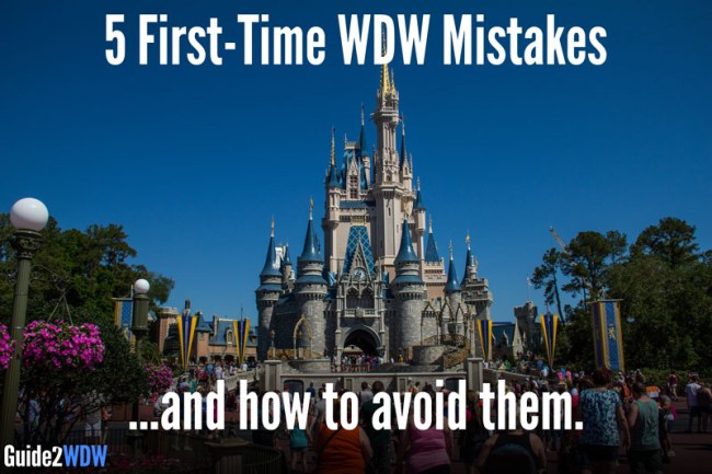 5 First-Time Mistakes WDW Guests Make - Guide2WDW