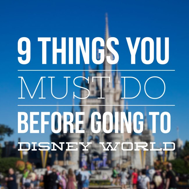 9 Things You Must Do Before Going to Disney World