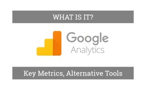 Google Analytics Key Metrics What is it Alternative Toos
