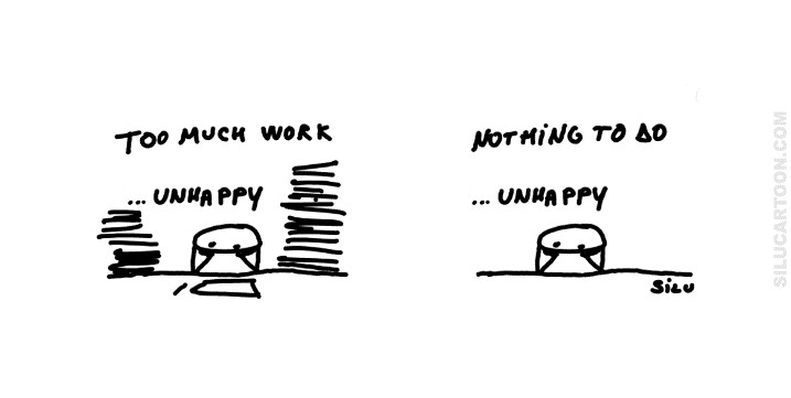 too much work unhappy nothing to do