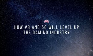 How VR And 5G Will Level Up The Gaming Industry Cover Image