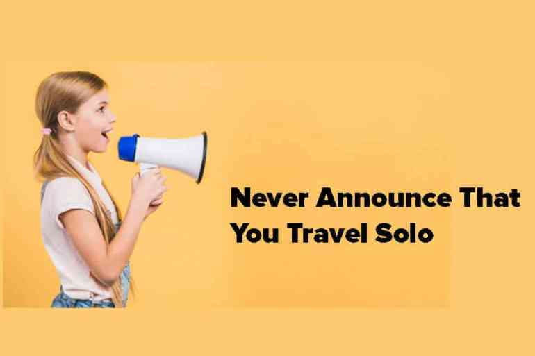 Never Announce That You Travel Solo - Safety Tips for Girls