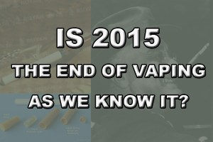 is 2015 the end of vaping as we know it