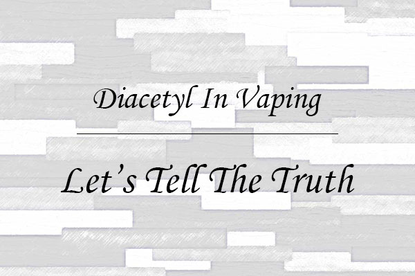 Diacetyl and The Truth About E Juice | Mt Baker Vapor