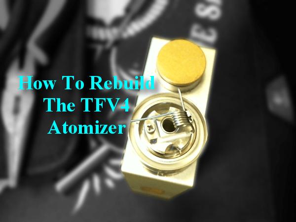 How To Rebuild the TFV4 Atomizer